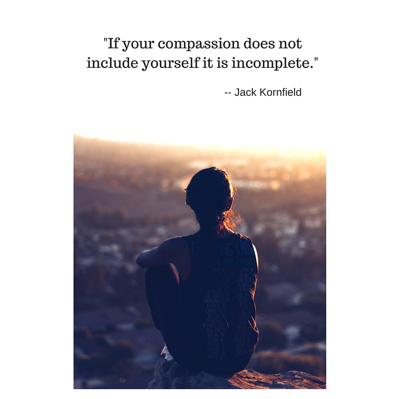 -If compassion doesn't include yourself it is incomplete.-