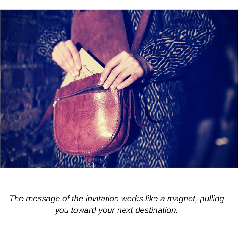 The message of the invitation works like a magnet, pulling you toward your next destination.