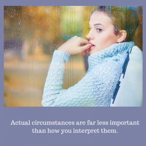 Actual circumstances are fall less important than what you believe about them.